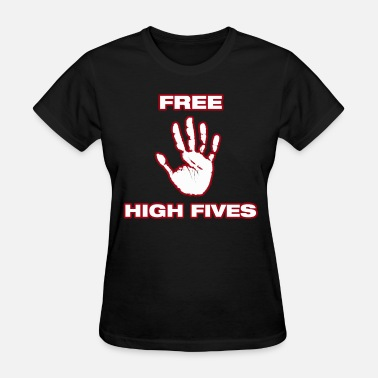 Free High Five Free High Fives. - Women's T-Shirt