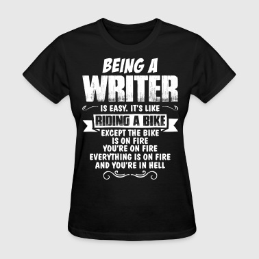 Being A Writer Is Easy It's Like Riding A Bike... - Women's T-Shirt