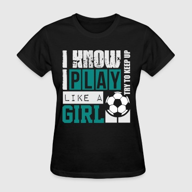 play_soccer_like_a_girl - Women's T-Shirt