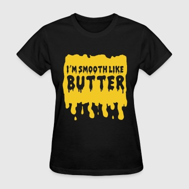 I'm Smooth Like Butter - Women's T-Shirt