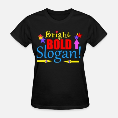 Bright Jokes bright bold slogan - Women's T-Shirt