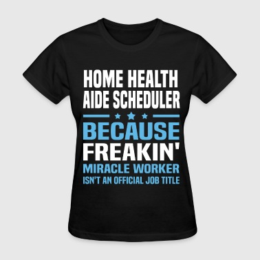 Home Health Aide Scheduler - Women's T-Shirt