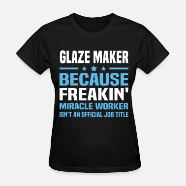 Glazing Glaze Maker - Women's T-Shirt