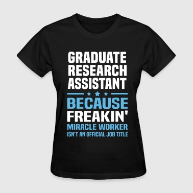 Graduate Research Assistant - Women's T-Shirt