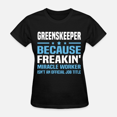 Greenskeeper Funny Greenskeeper - Women's T-Shirt