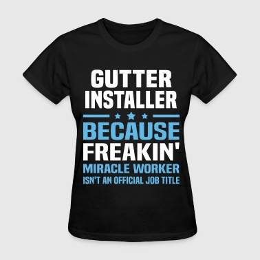 Gutter Installer - Women's T-Shirt