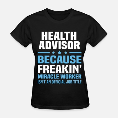 Health Advisor Funny Health Advisor - Women's T-Shirt