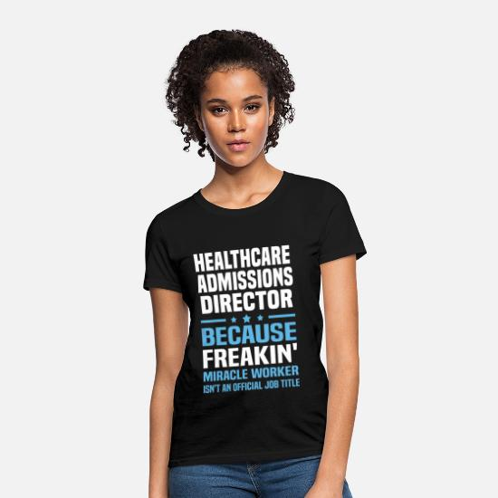 Healthcare Admissions Director T-Shirts - Healthcare Admissions Director - Women's T-Shirt black