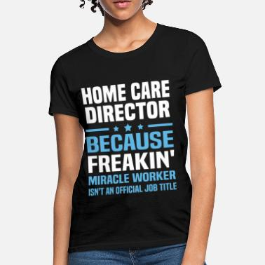 Miracle Home Care Director - Women's T-Shirt