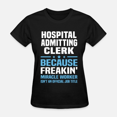 Hospital Admitting Clerk Hospital Admitting Clerk - Women's T-Shirt