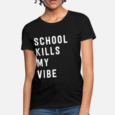 School Kills School kills my vibe - Women's T-Shirt