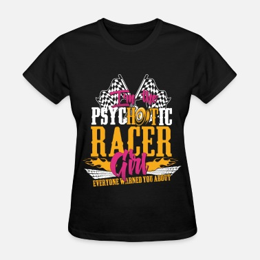 Box Car Racer Psychotic racer girl - Everyone warned you about - Women's T-Shirt