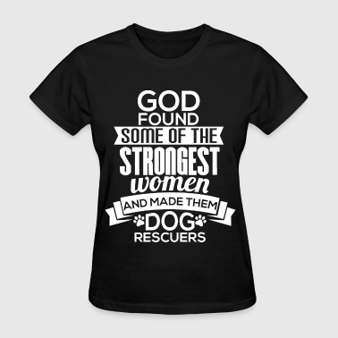 Dog rescuer - Some of the strongest women - Women's T-Shirt