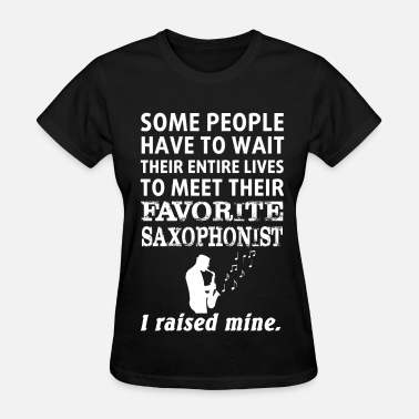 Saxophonist Saxophonist - I rased my own saxophonist - Women's T-Shirt