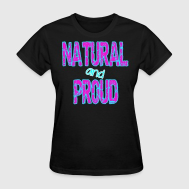 Natural And Proud Natural and Proud - Women's T-Shirt