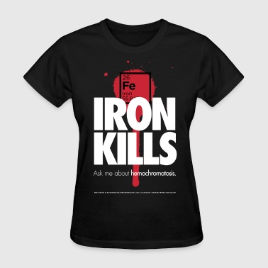 Hemochromatosis Awareness Iron Kills T-Shirt - Women's T-Shirt