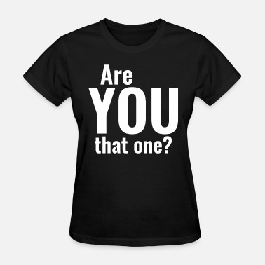 Are You The One Are You That One? - Women's T-Shirt