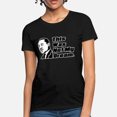 Martin Luther King This was not my dream. - Women's T-Shirt