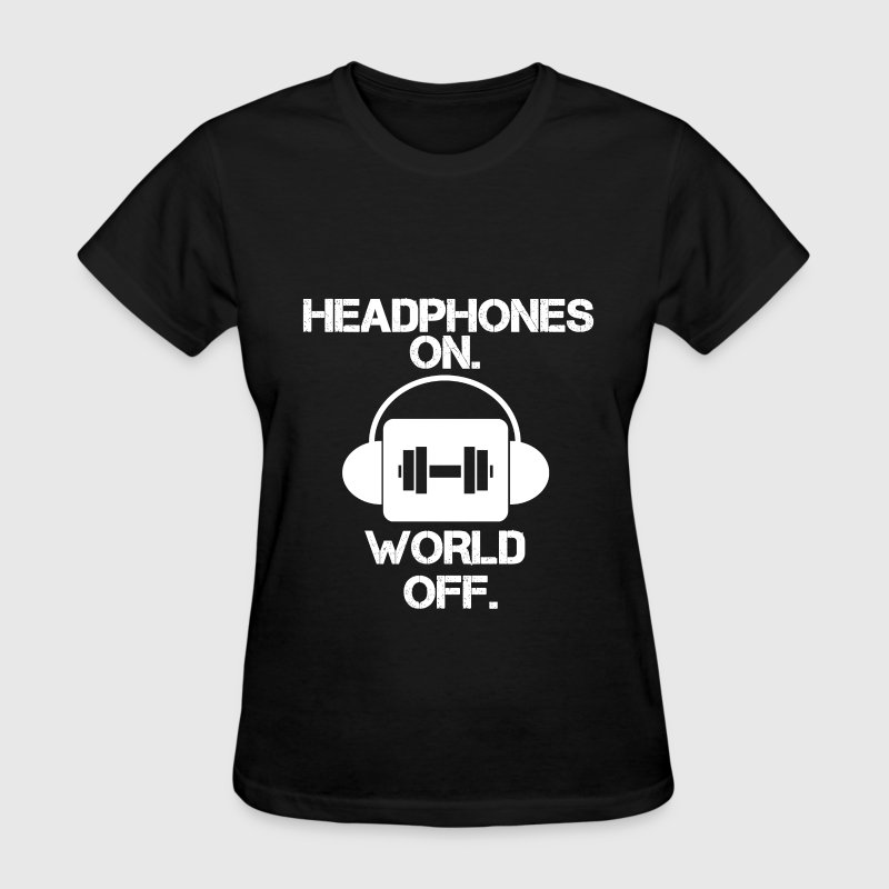 HEADPHONES ON WORLD OFF Gym Motivation Graphic Tee - Women's T-Shirt