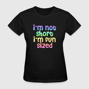 I'm not short I'm fun sized - Women's T-Shirt