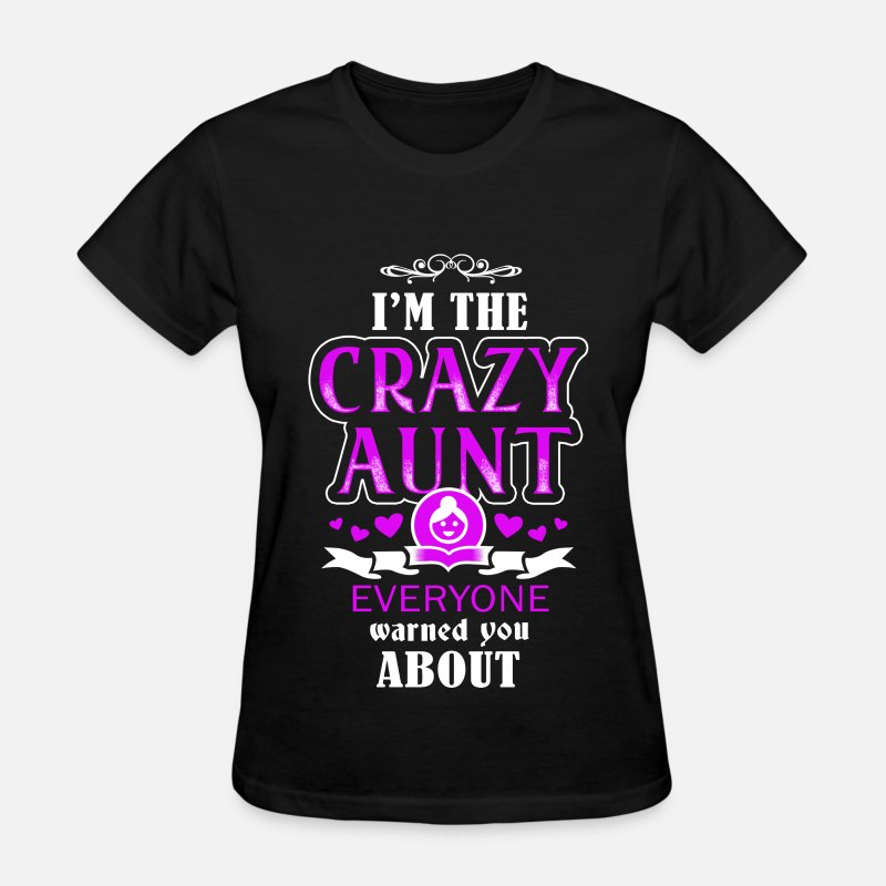 Aunt T-Shirts - Aunt - I'm the crazy aunt everyone warned you - Women's T-Shirt black