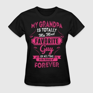 My Grandpa Is Totally My Most Favorite Guy - Women's T-Shirt