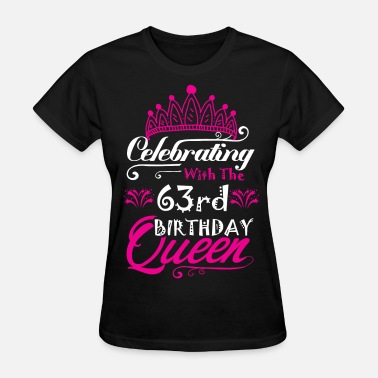63 Birthday Celebrating With the 63rd Birthday Queen - Women's T-Shirt