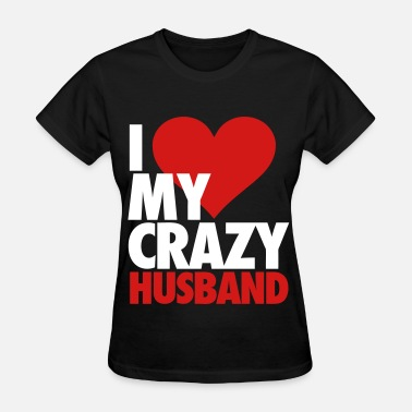 Crazy In Love With My Husband I Love My Crazy Husband - Women's T-Shirt