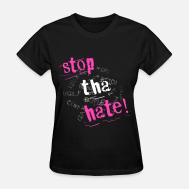 Stop The Hate Stop Tha Hate Girl's Tee - Women's T-Shirt
