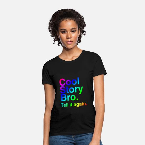 Cool Story T-Shirts - Cool Story Bro (Tell it again.) Rainbow. - Women's T-Shirt black