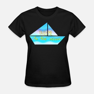 Take Me To The Ocean Take me to the Ocean - Women's T-Shirt