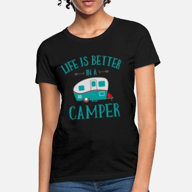 207a51d64bcb Camping Life's Better In A Camper - Women's. Women's T-Shirt