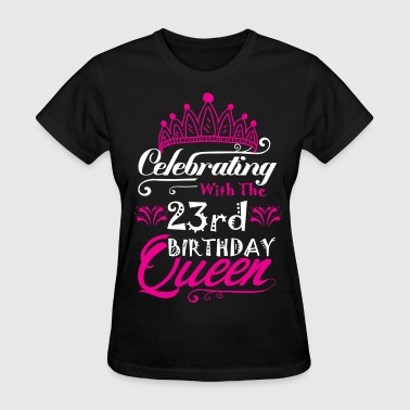 Her 23rd Birthday Celebrating With the 23rd Birthday Queen - Women's T-Shirt