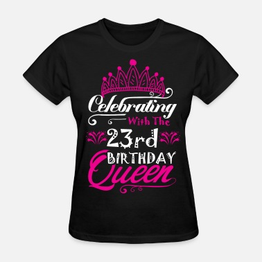 23rd Birthday Celebrating With the 23rd Birthday Queen - Women's T-Shirt