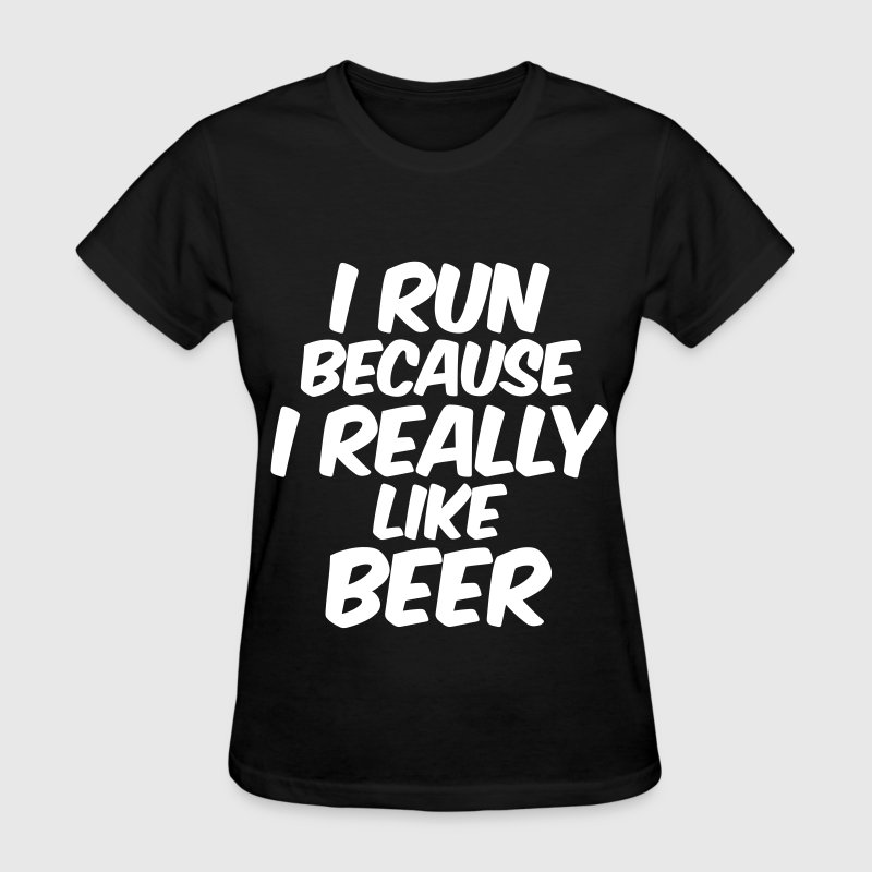 I Run Because I Really Like Beer - Women's T-Shirt