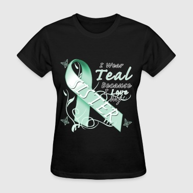 I Wear Teal Because I Love My Sister - Women's T-Shirt