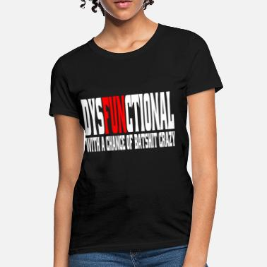 Dysfunctional Dysfunctional With A Chance Of Batshit Crazy - Women's T-Shirt