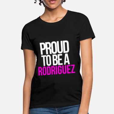 Rodriguez PROUD TO BE A RODRIGUEZ - Women's T-Shirt