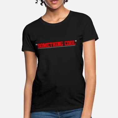 something cool QUOTE - Women's T-Shirt
