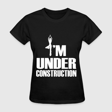 I'M UNDER CNSTRUCTION2.png - Women's T-Shirt