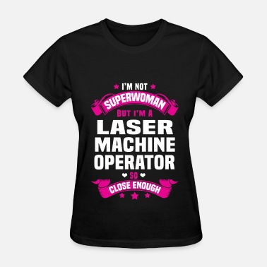 Laser Laser Machine Operator - Women's T-Shirt