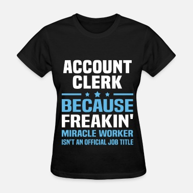 Accounting Clerk Account Clerk - Women's T-Shirt