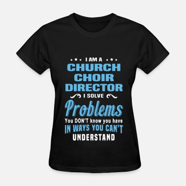 Church Choir Director Funny Church Choir Director - Women's T-Shirt