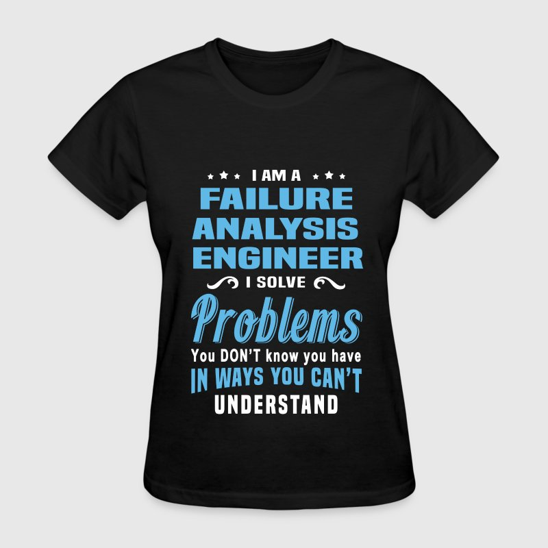 Failure Analysis Engineer T-Shirt | Spreadshirt