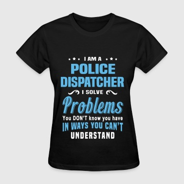 Police Dispatcher Funny Police Dispatcher - Women's T-Shirt