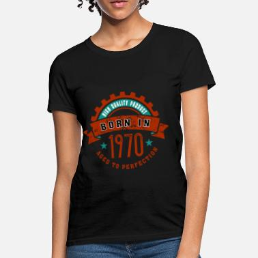 1970 Year Born in the year 1970 c - Women's T-Shirt