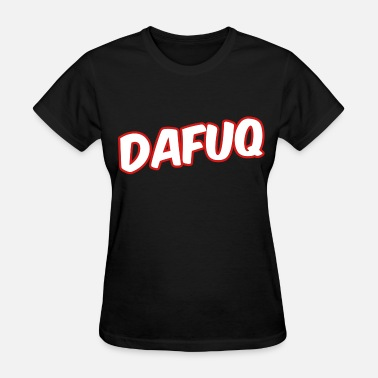 Rage Slogan Dafuq - Women's T-Shirt