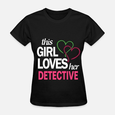 Detective Girl This girl love her DETECTIVE - Women's T-Shirt
