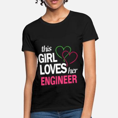Love It Engineer This girl love her ENGINEER - Women's T-Shirt