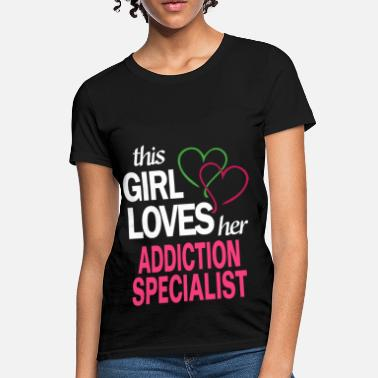 976538438 Addicted To Girls This girl loves her ADDICTION SPECIALIST - Women's T